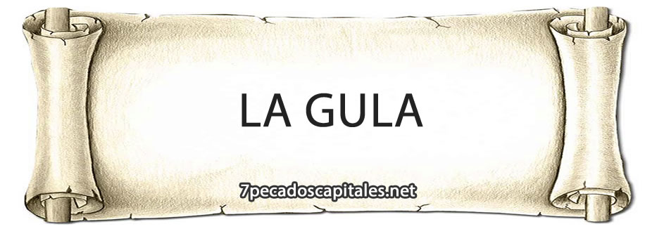 La Gula - ¡Significado, datos curiosos e historia!